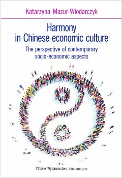 Harmony in Chinese economic culture. The perspective of contemporary socio-economic aspects